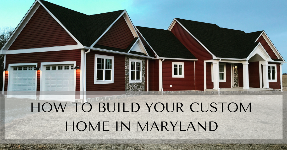 2019 How To Build Your Own Custom Home In Maryland